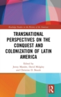 Transnational Perspectives on the Conquest and Colonization of Latin America - Book