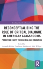 Reconceptualizing the Role of Critical Dialogue in American Classrooms : Promoting Equity through Dialogic Education - Book
