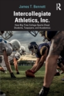Intercollegiate Athletics, Inc. : How Big-Time College Sports Cheat Students, Taxpayers, and Academics - Book