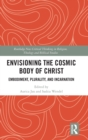 Envisioning the Cosmic Body of Christ : Embodiment, Plurality and Incarnation - Book