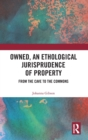 Owned, An Ethological Jurisprudence of Property : From the Cave to the Commons - Book