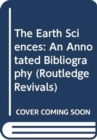 The Earth Sciences : An Annotated Bibliography - Book