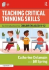 Teaching Critical Thinking Skills : An Introduction for Children Aged 9-12 - Book