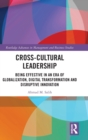 Cross-Cultural Leadership : Being Effective in an Era of Globalization, Digital Transformation and Disruptive Innovation - Book