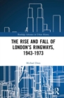 The Rise and Fall of London's Ringways, 1943-1973 - Book