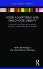 Food Advertising and Childhood Obesity : Examining Food Type, Brand Mascot Physique, Health Message, and Media - Book