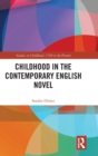 Childhood in the Contemporary English Novel - Book