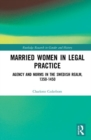Married Women in Legal Practice : Agency and Norms in the Swedish Realm, 1350-1450 - Book