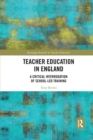 Teacher Education in England : A Critical Interrogation of School-led Training - Book