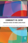 Community Re-Entry : Uncertain Futures for Women Leaving Prison - Book