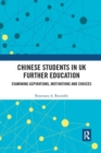 Chinese Students in UK Further Education : Examining Aspirations, Motivations and Choices - Book