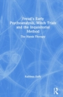 Freud's Early Psychoanalysis, Witch Trials and the Inquisitorial Method : The Harsh Therapy - Book