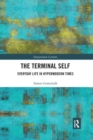The Terminal Self : Everyday Life in Hypermodern Times - Book