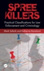 Spree Killers : Practical Classifications for Law Enforcement and Criminology - Book