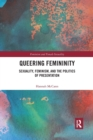 Queering Femininity : Sexuality, Feminism and the Politics of Presentation - Book
