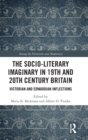 The Socio-Literary Imaginary in 19th and 20th Century Britain : Victorian and Edwardian Inflections - Book