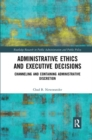 Administrative Ethics and Executive Decisions : Channeling and Containing Administrative Discretion - Book