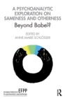 A Psychoanalytic Exploration On Sameness and Otherness : Beyond Babel? - Book