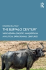 The Buffalo Century : Vanchesvara Diksita's Mahisasatakam: A Political Satire for All Centuries - Book
