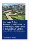 Integrated Pollution Prevention and Control for the Municipal Water Cycle in a River Basin Context : Validation of the Three-Step Strategic Approach - Book