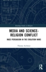 Media and the Science-Religion Conflict : Mass Persuasion in the Evolution Wars - Book