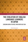 The Evolution of English Language Learners in Japan : Crossing Japan, the West, and South East Asia - Book