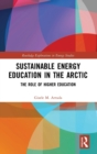 Sustainable Energy Education in the Arctic : The Role of Higher Education - Book