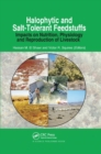 Halophytic and Salt-Tolerant Feedstuffs : Impacts on Nutrition, Physiology and Reproduction of Livestock - Book
