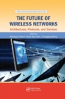 The Future of Wireless Networks : Architectures, Protocols, and Services - Book