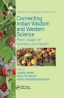 Connecting Indian Wisdom and Western Science : Plant Usage for Nutrition and Health - Book