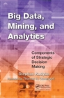Big Data, Mining, and Analytics : Components of Strategic Decision Making - Book
