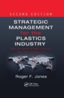 Strategic Management for the Plastics Industry : Dealing with Globalization and Sustainability, Second Edition - Book