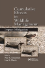 Cumulative Effects in Wildlife Management : Impact Mitigation - Book