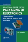 Practical Guide to the Packaging of Electronics : Thermal and Mechanical Design and Analysis - Book