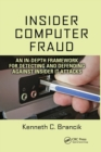 Insider Computer Fraud : An In-depth Framework for Detecting and Defending against Insider IT Attacks - Book