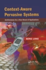 Context-Aware Pervasive Systems : Architectures for a New Breed of Applications - Book