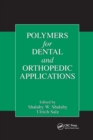 Polymers for Dental and Orthopedic Applications - Book