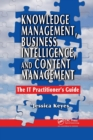 Knowledge Management, Business Intelligence, and Content Management : The IT Practitioner's Guide - Book