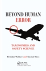 Beyond Human Error : Taxonomies and Safety Science - Book