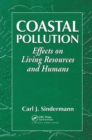 Coastal Pollution : Effects on Living Resources and Humans - Book