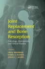 Joint Replacement and Bone Resorption : Pathology, Biomaterials and Clinical Practice - Book
