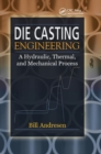 Die Cast Engineering : A Hydraulic, Thermal, and Mechanical Process - Book