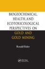 Biogeochemical, Health, and Ecotoxicological Perspectives on Gold and Gold Mining - Book