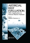 Artificial Reef Evaluation : With Application to Natural Marine Habitats - Book