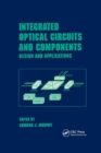 Integrated Optical Circuits and Components : Design and Applications - Book