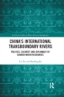 China's International Transboundary Rivers : Politics, Security and Diplomacy of Shared Water Resources - Book