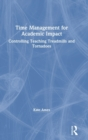 Time Management for Academic Impact : Controlling Teaching Treadmills and Tornadoes - Book