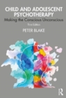 Child and Adolescent Psychotherapy : Making the Conscious Unconscious - Book