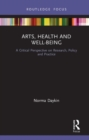 Arts, Health and Well-Being : A Critical Perspective on Research, Policy and Practice - Book