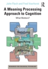 A Meaning Processing Approach to Cognition : What Matters? - Book